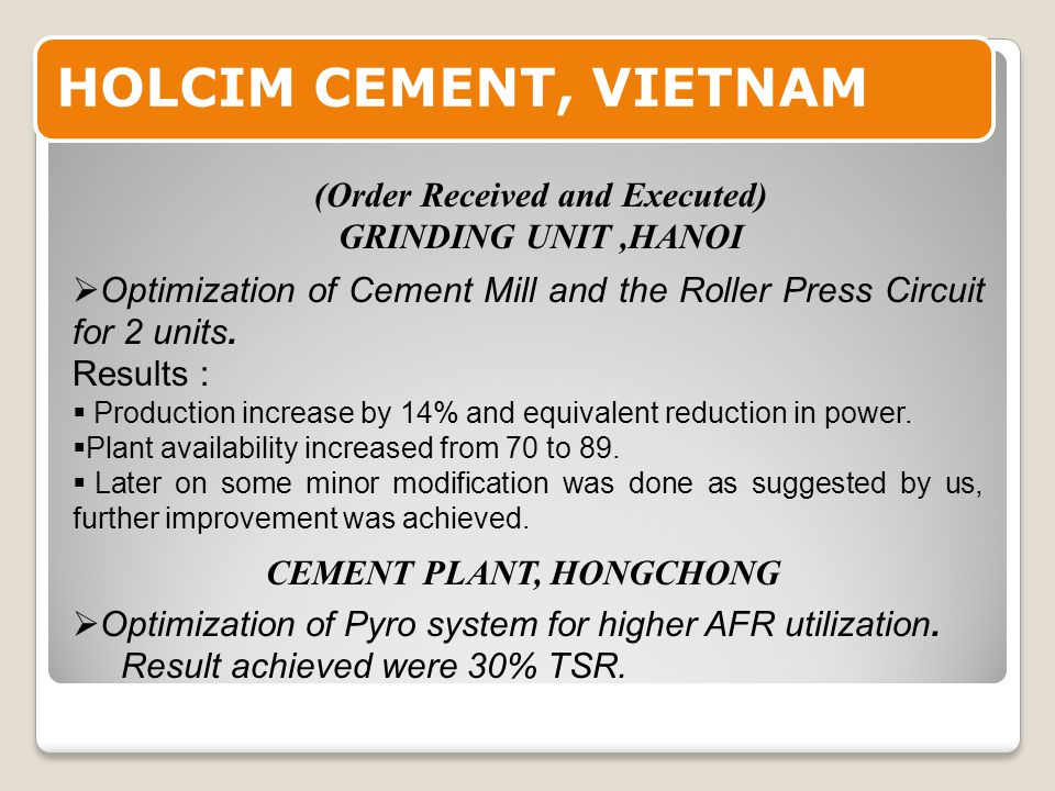 HOLCIM CEMENT, VIETNAM  Optimization of Cement Mill and the Roller Press Circuit for 2 units.