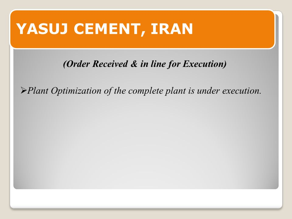 YASUJ CEMENT, IRAN  Plant Optimization of the complete plant is under execution.