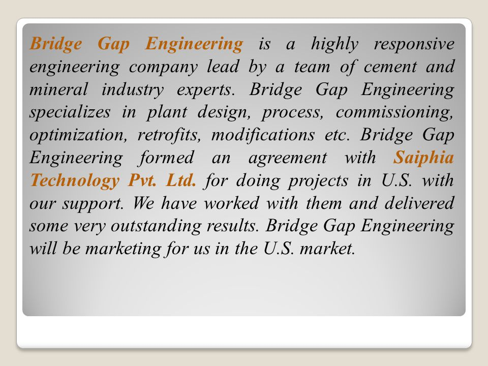 Bridge Gap Engineering is a highly responsive engineering company lead by a team of cement and mineral industry experts.