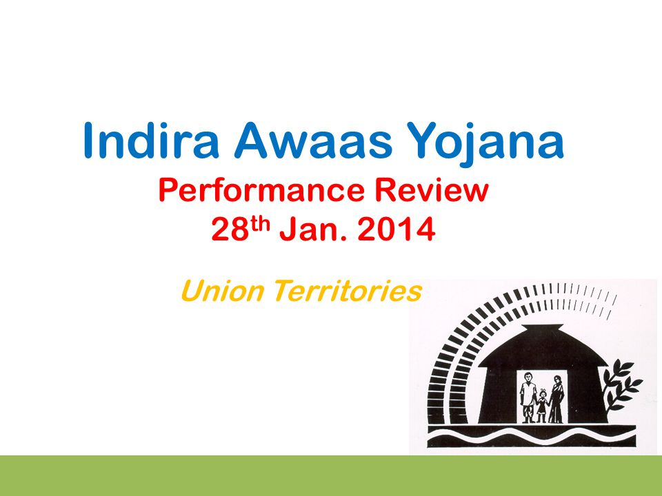 Indira Awaas Yojana Performance Review 28 th Jan. 2014 Union Territories