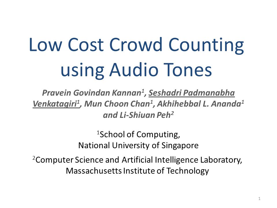 Low Cost Crowd Counting using Audio Tones Pravein Govindan Kannan 1, Seshadri Padmanabha Venkatagiri 1, Mun Choon Chan 1, Akhihebbal L.