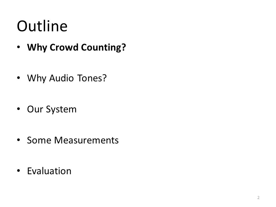 Outline Why Crowd Counting Why Audio Tones Our System Some Measurements Evaluation 2