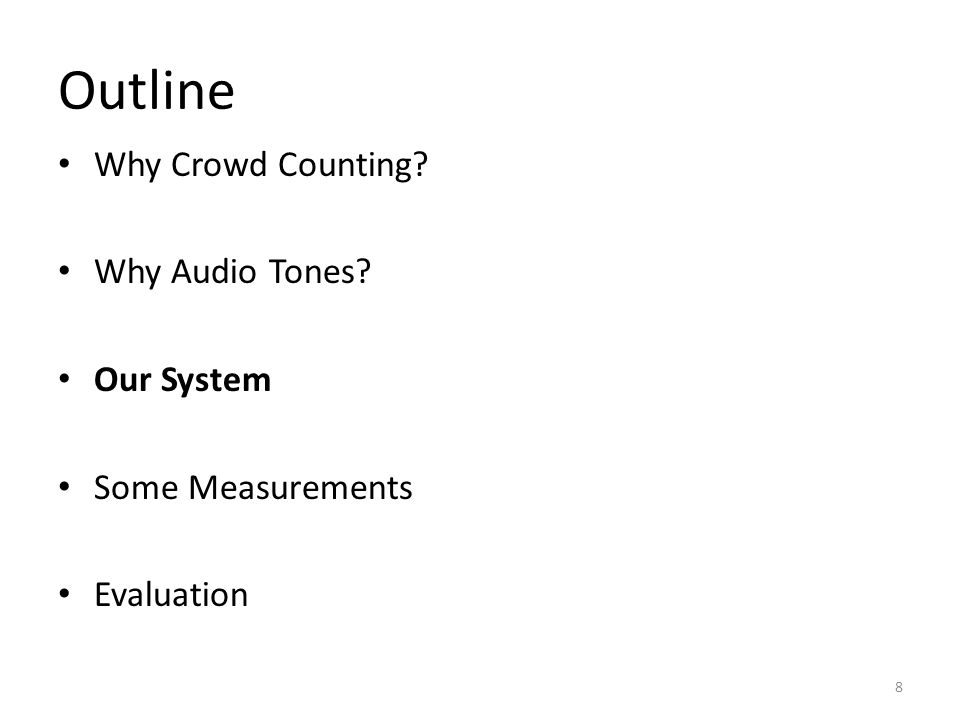 Outline Why Crowd Counting Why Audio Tones Our System Some Measurements Evaluation 8