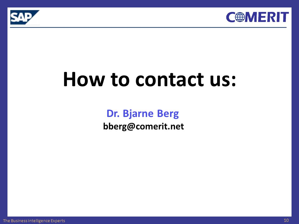 The Business Intelligence Experts How to contact us: Dr. Bjarne Berg bberg@comerit.net 10