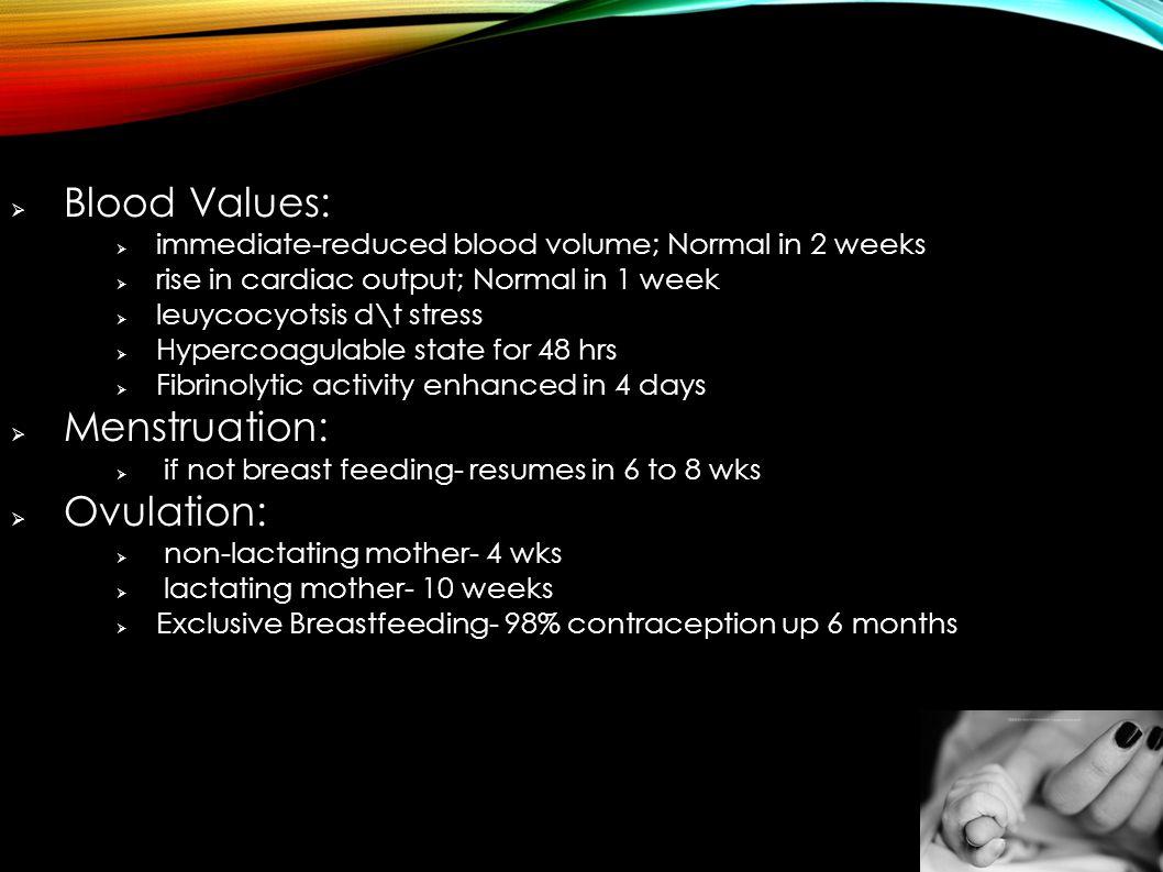  Blood Values:  immediate-reduced blood volume; Normal in 2 weeks  rise in cardiac output; Normal in 1 week  leuycocyotsis d\t stress  Hypercoagu