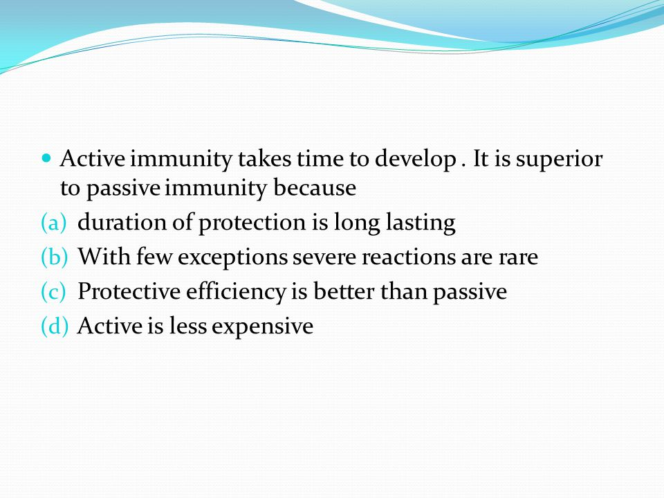 Active immunity takes time to develop.