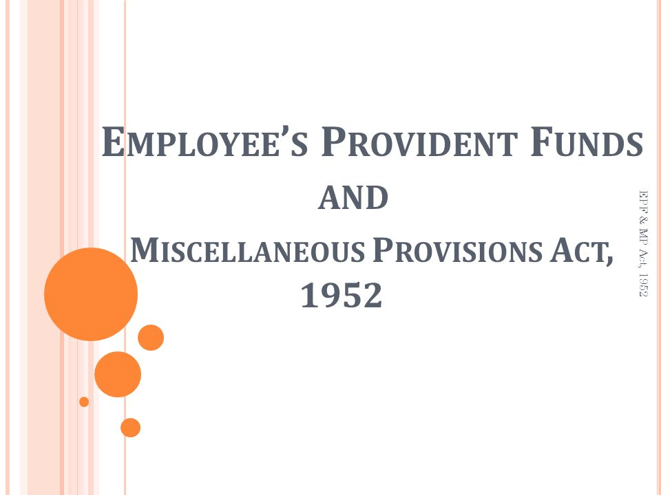 C ONTENT OF P RESENTATION Background of Law Objective Applicability Contribution Recovery of Money Benefits under PF Offences and Punishment Employee Pension Scheme Employee Deposit linked Insurance Scheme EPF & MP Act, 1952