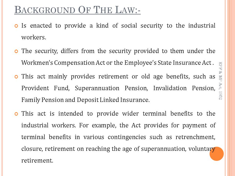 O BJECTIVE :- The main purpose of this scheme is to provide funds for the employees covered by the Employee's Provident Funds and Miscellaneous Provision Act,1952.