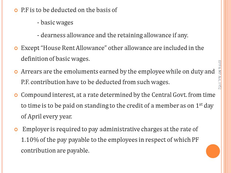 P.F is to be deducted on the basis of - basic wages - dearness allowance and the retaining allowance if any.
