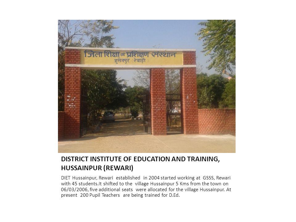 DISTRICT INSTITUTE OF EDUCATION AND TRAINING, HUSSAINPUR (REWARI) DIET Hussainpur, Rewari established in 2004 started working at GSSS, Rewari with 45