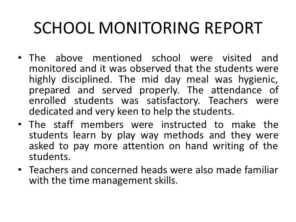 SCHOOL MONITORING REPORT The above mentioned school were visited and monitored and it was observed that the students were highly disciplined. The mid
