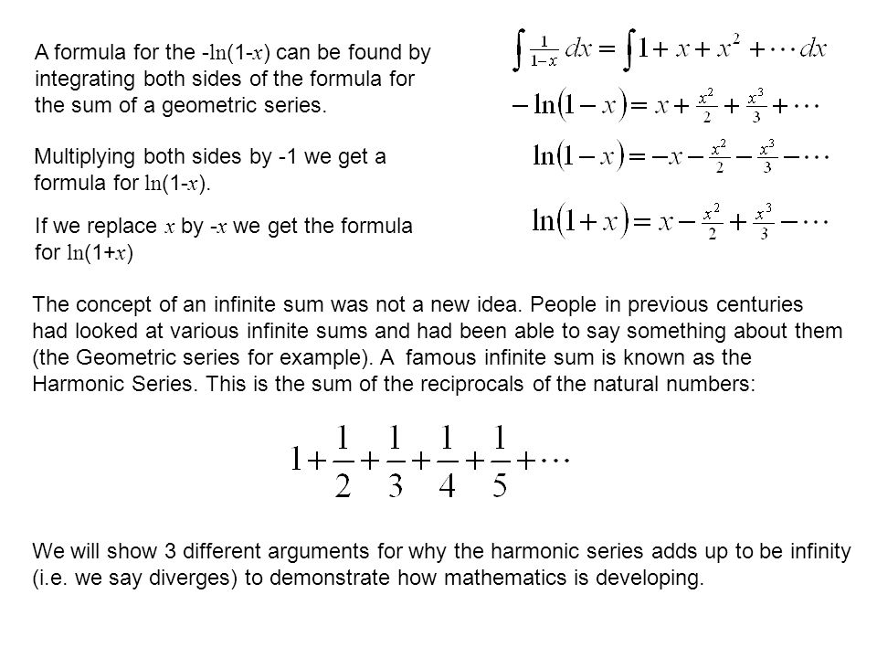 A formula for the - ln (1- x ) can be found by integrating both sides of the formula for the sum of a geometric series.