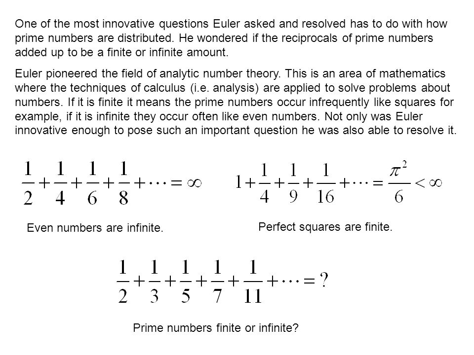 One of the most innovative questions Euler asked and resolved has to do with how prime numbers are distributed.
