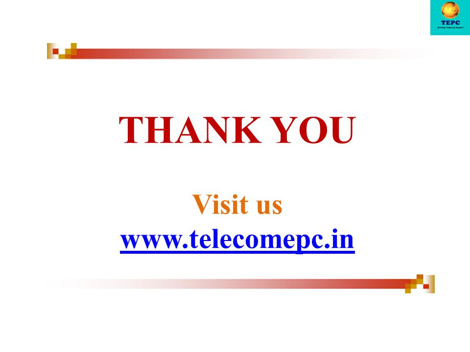 THANK YOU Visit us www.telecomepc.in www.telecomepc.in