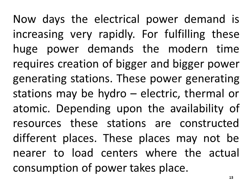 Now days the electrical power demand is increasing very rapidly. For fulfilling these huge power demands the modern time requires creation of bigger a