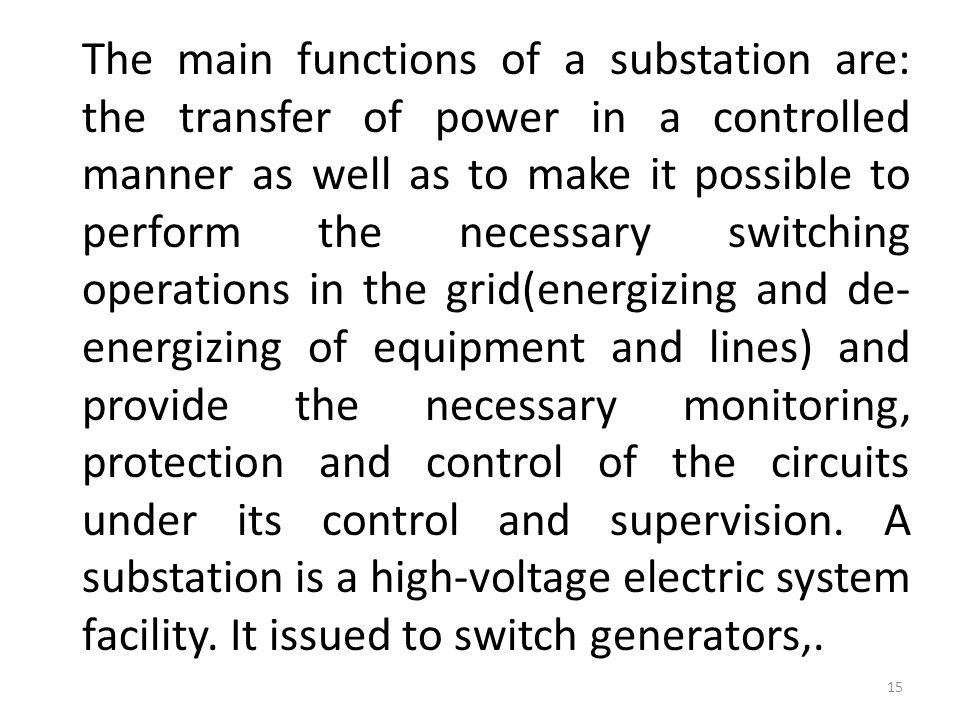 Main functions of substations: The main functions of a substation are: the transfer of power in a controlled manner as well as to make it possible top