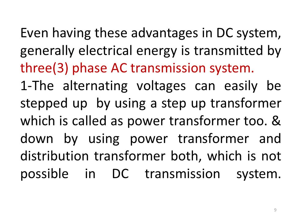 Even having these advantages in DC system, generally electrical energy is transmitted by three(3) phase AC transmission system. 1-The alternating volt