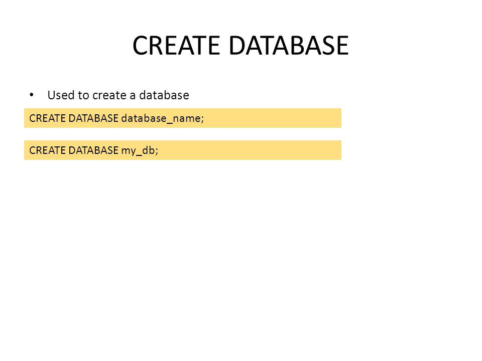 CREATE DATABASE Used to create a database CREATE DATABASE database_name; CREATE DATABASE my_db;