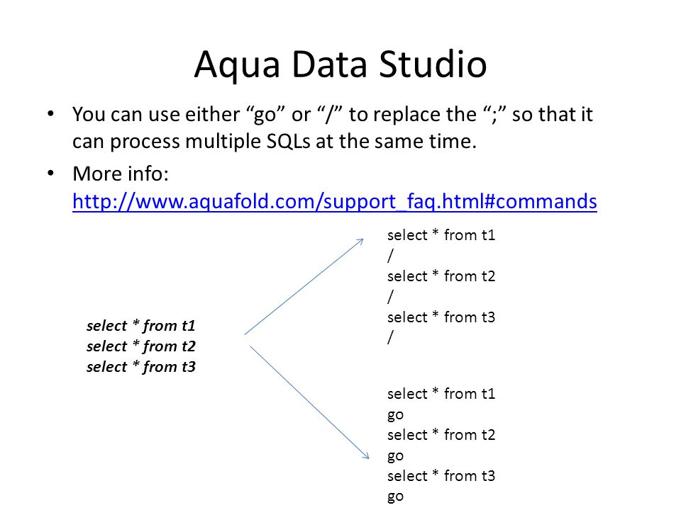 """Aqua Data Studio You can use either """"go"""" or """"/"""" to replace the """";"""" so that it can process multiple SQLs at the same time. More info: http://www.aquafo"""