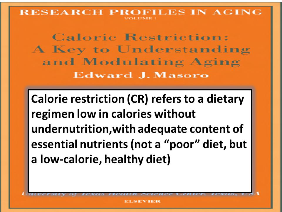 Calorie restriction (CR) refers to a dietary regimen low in calories without undernutrition,with adequate content of essential nutrients (not a poor diet, but a low-calorie, healthy diet)