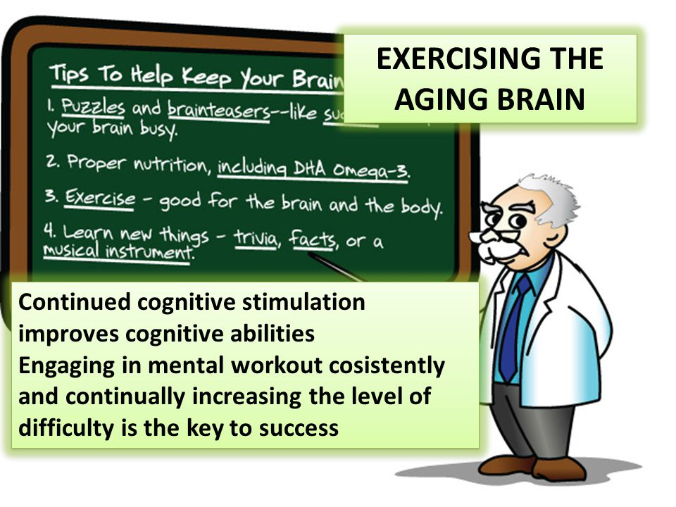 Continued cognitive stimulation improves cognitive abilities Engaging in mental workout cosistently and continually increasing the level of difficulty is the key to success Continued cognitive stimulation improves cognitive abilities Engaging in mental workout cosistently and continually increasing the level of difficulty is the key to success EXERCISING THE AGING BRAIN