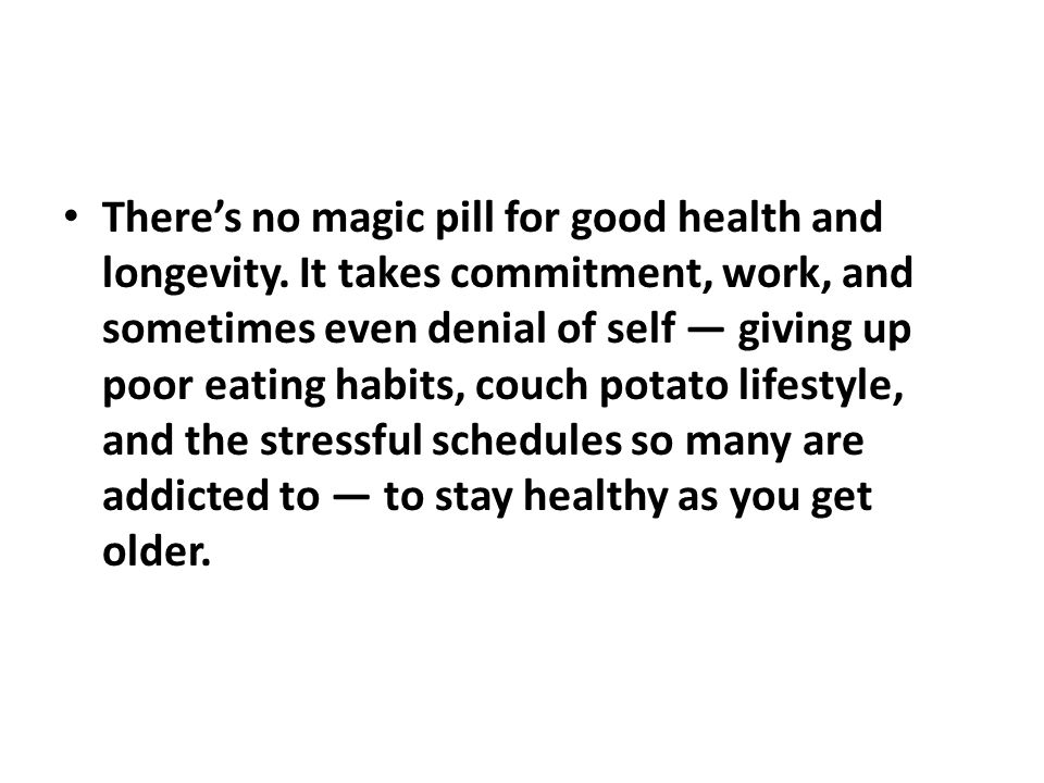 There's no magic pill for good health and longevity.