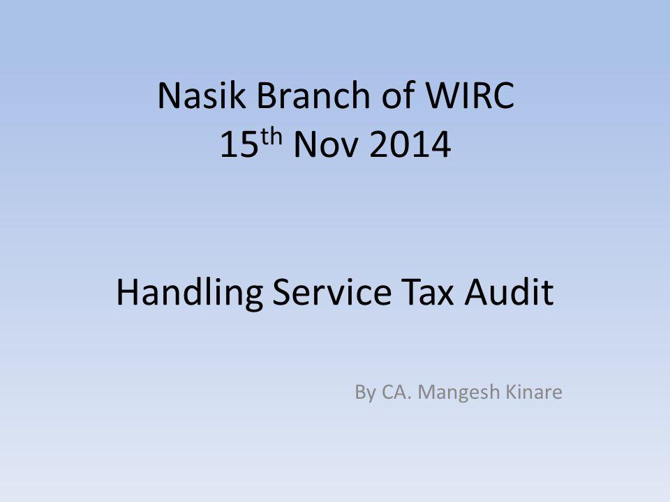 Nasik Branch of WIRC 15 th Nov 2014 Handling Service Tax Audit By CA. Mangesh Kinare