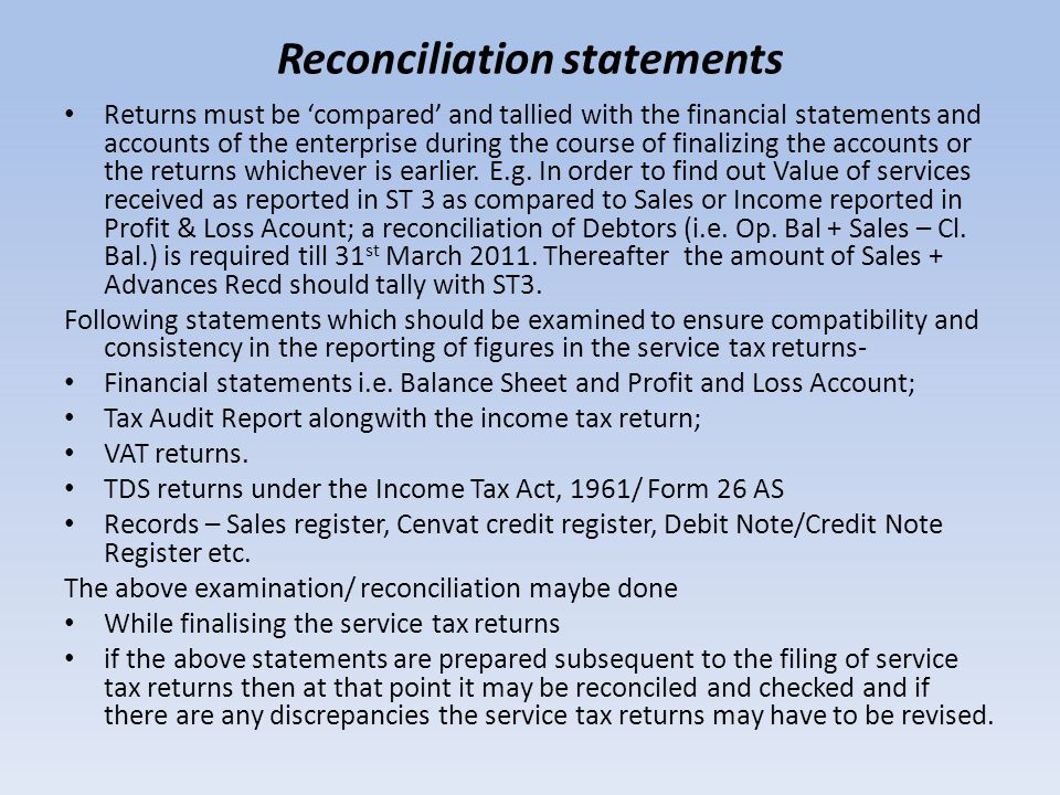 Reconciliation statements Returns must be 'compared' and tallied with the financial statements and accounts of the enterprise during the course of fin
