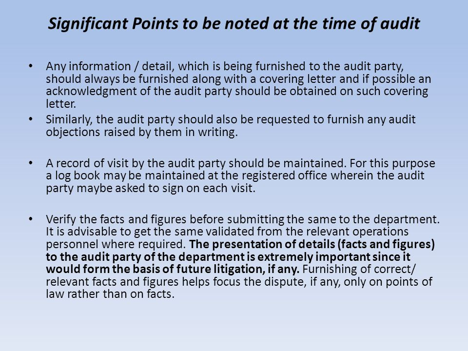 Significant Points to be noted at the time of audit Any information / detail, which is being furnished to the audit party, should always be furnished