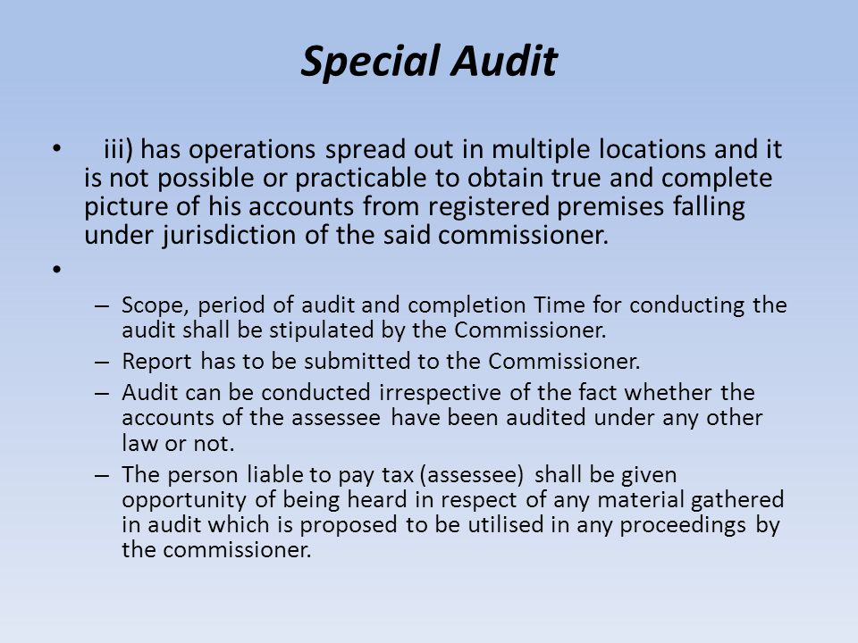 Special Audit iii) has operations spread out in multiple locations and it is not possible or practicable to obtain true and complete picture of his ac