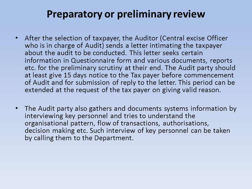 Preparatory or preliminary review After the selection of taxpayer, the Auditor (Central excise Officer who is in charge of Audit) sends a letter intim