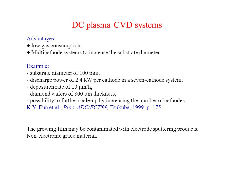 DC plasma CVD systems Advantages: ● low gas consumption. ● Multicathode systems to increase the substrate diameter. Example: - substrate diameter of 1