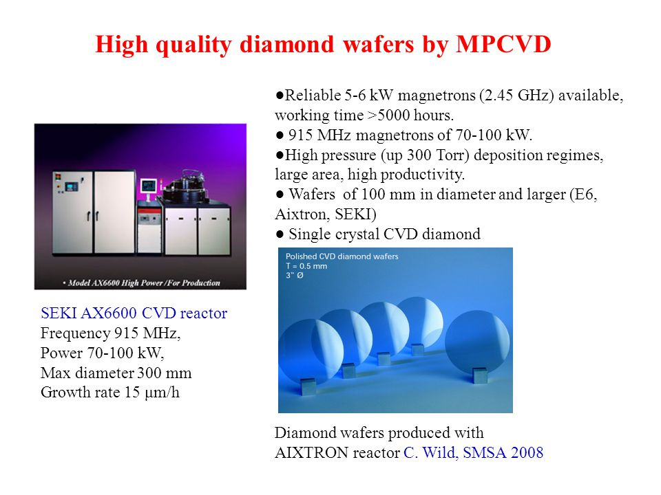High quality diamond wafers by MPCVD ●Reliable 5-6 kW magnetrons (2.45 GHz) available, working time >5000 hours. ● 915 MHz magnetrons of 70-100 kW. ●H