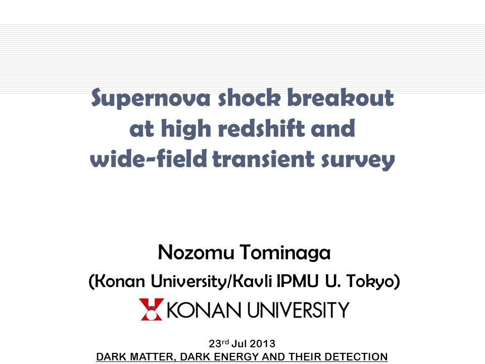 Supernova shock breakout at high redshift and wide-field transient survey Nozomu Tominaga (Konan University/Kavli IPMU U.