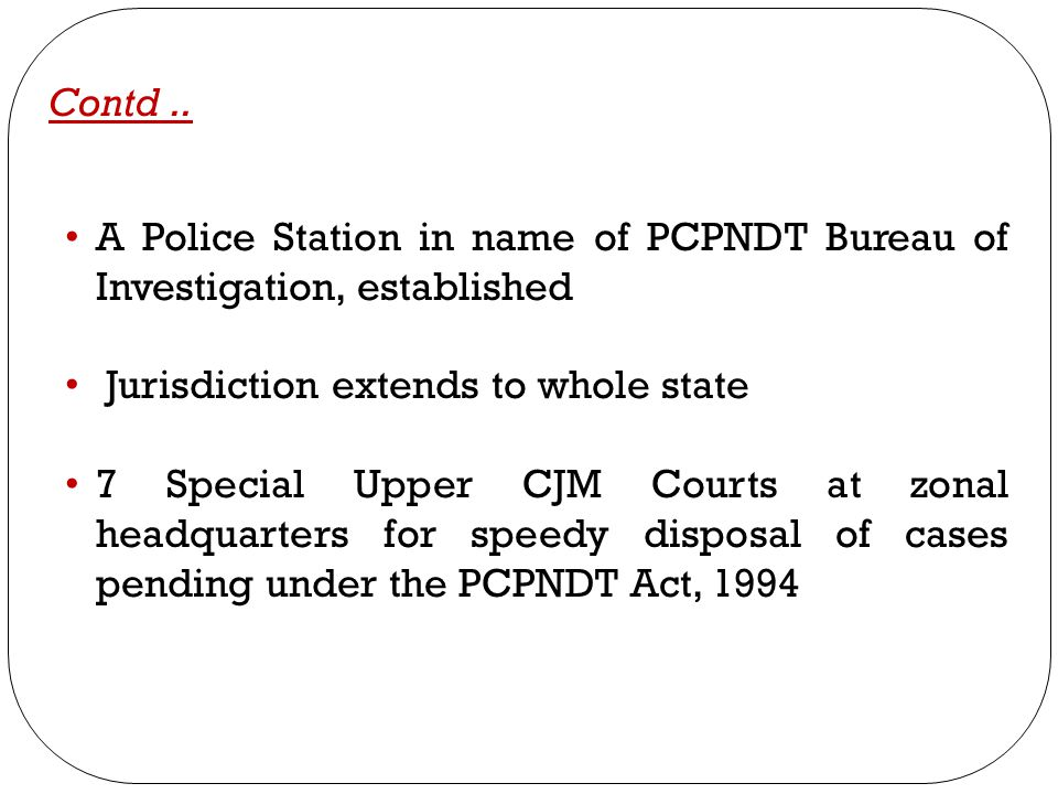 A Police Station in name of PCPNDT Bureau of Investigation, established Jurisdiction extends to whole state 7 Special Upper CJM Courts at zonal headqu