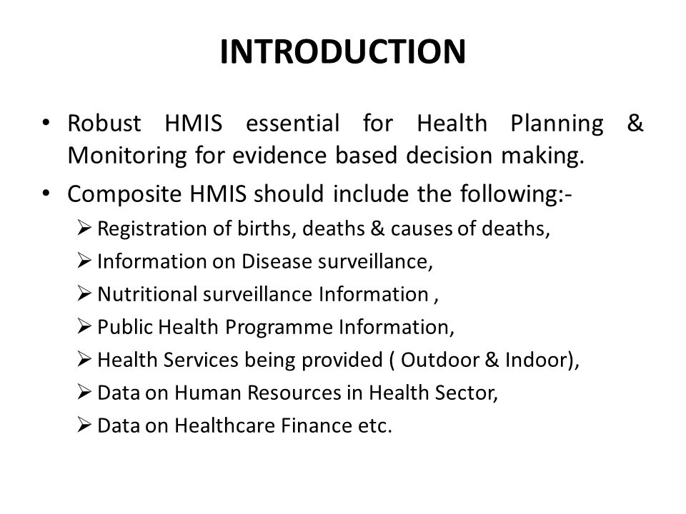 INTRODUCTION Robust HMIS essential for Health Planning & Monitoring for evidence based decision making.