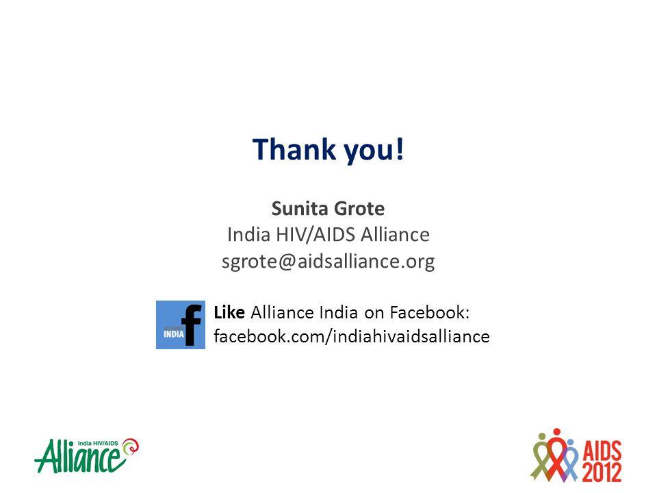 Thank you! Sunita Grote India HIV/AIDS Alliance sgrote@aidsalliance.org Like Alliance India on Facebook: facebook.com/indiahivaidsalliance
