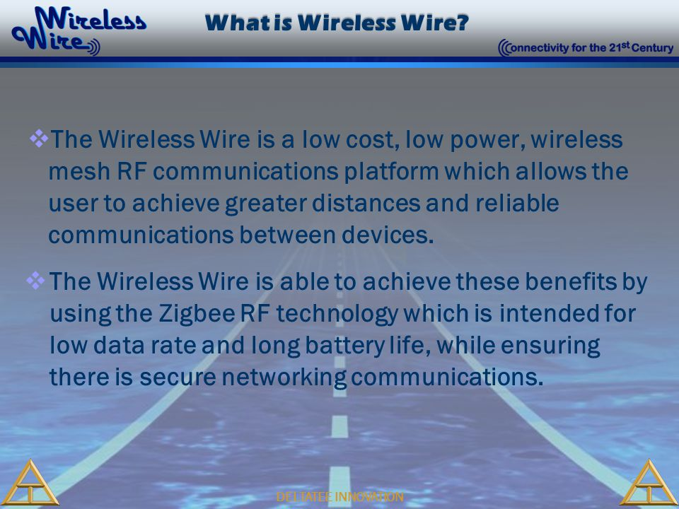 3 DELTATEE INNOVATION Rapid Return on Investment Rapid Return on Investment  By using the Wireless Wire, traditional copper wire use is eliminated.