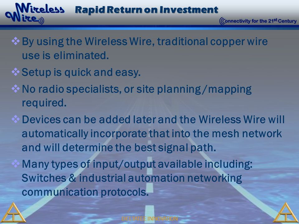 3 DELTATEE INNOVATION Rapid Return on Investment Rapid Return on Investment  By using the Wireless Wire, traditional copper wire use is eliminated.