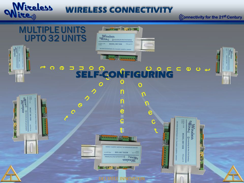 DELTATEE INNOVATION WIRELESS CONNECTIVITY ConnectConnect ConnectConnect ConnectConnect ConnectConnect ConnectConnect ConnectConnect ConnectConnect Obstacle SELF-HEALING MESH NETWORK MULTIPLE UNITS UPTO 32 UNITS