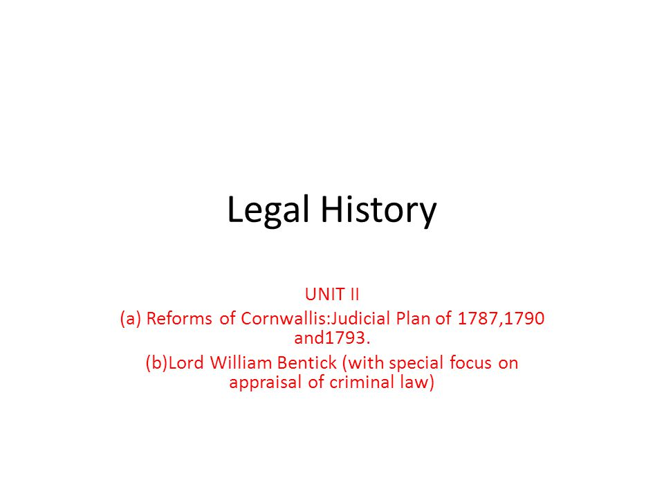 JUDICIAL PLAN OF 1793 In May 1793, the Cornwallis code emerged as a legal code, representing a compilation of fort eight regulations.