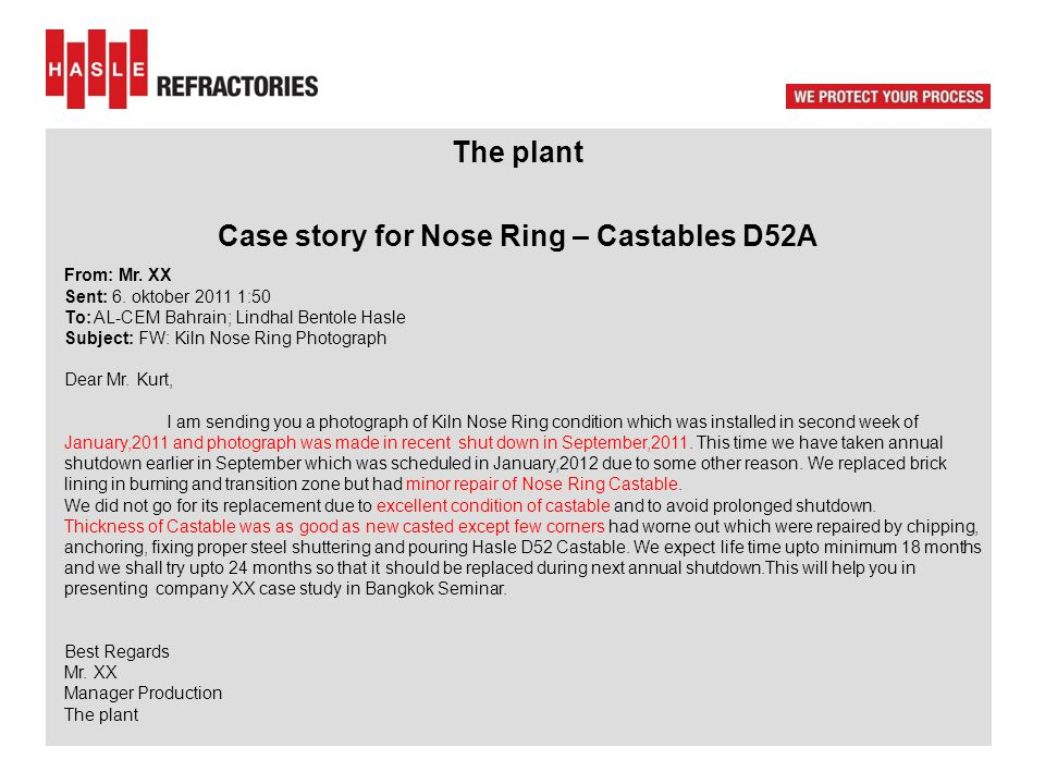 The plant Case story for Nose Ring – Castables D52A From: Mr. XX Sent: 6. oktober 2011 1:50 To: AL-CEM Bahrain; Lindhal Bentole Hasle Subject: FW: Kil