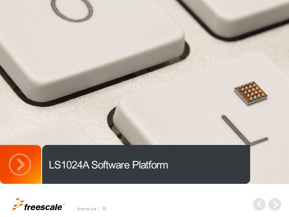 TM External Use 15 LS1024A Software Platform