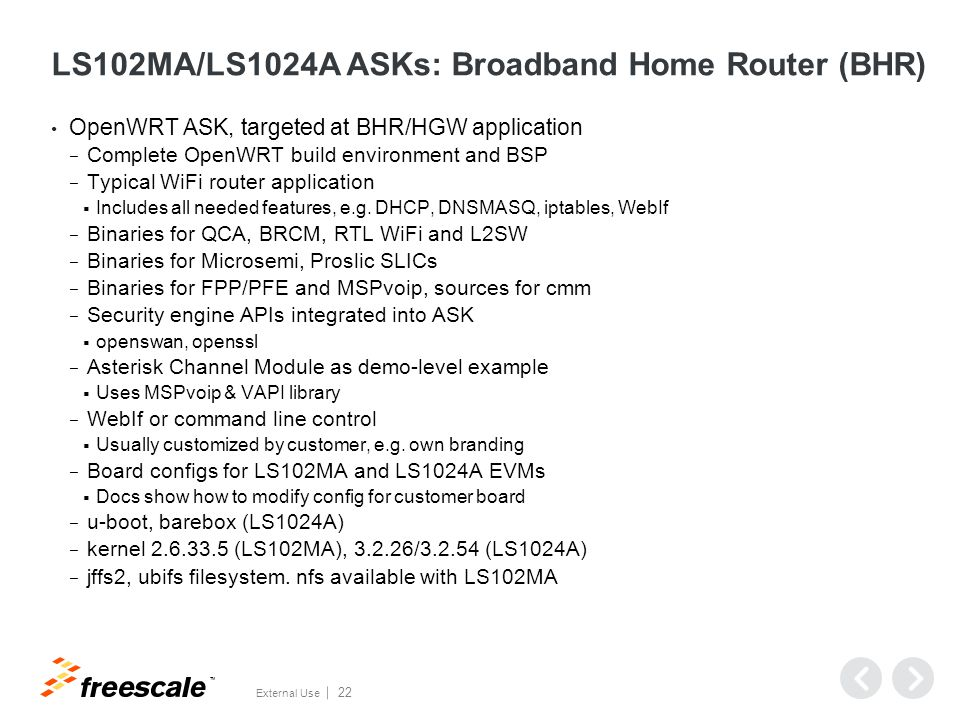 TM External Use 22 LS102MA/LS1024A ASKs: Broadband Home Router (BHR) OpenWRT ASK, targeted at BHR/HGW application − Complete OpenWRT build environment