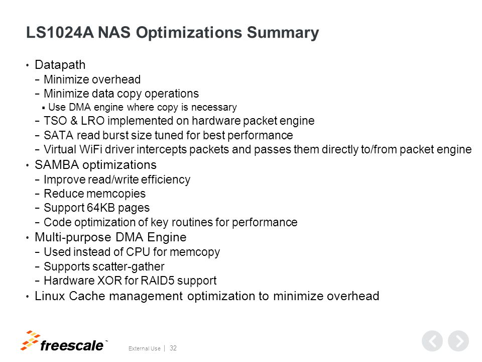 TM External Use 32 LS1024A NAS Optimizations Summary Datapath − Minimize overhead − Minimize data copy operations  Use DMA engine where copy is neces