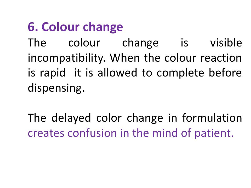 6. Colour change The colour change is visible incompatibility. When the colour reaction is rapid it is allowed to complete before dispensing. The dela