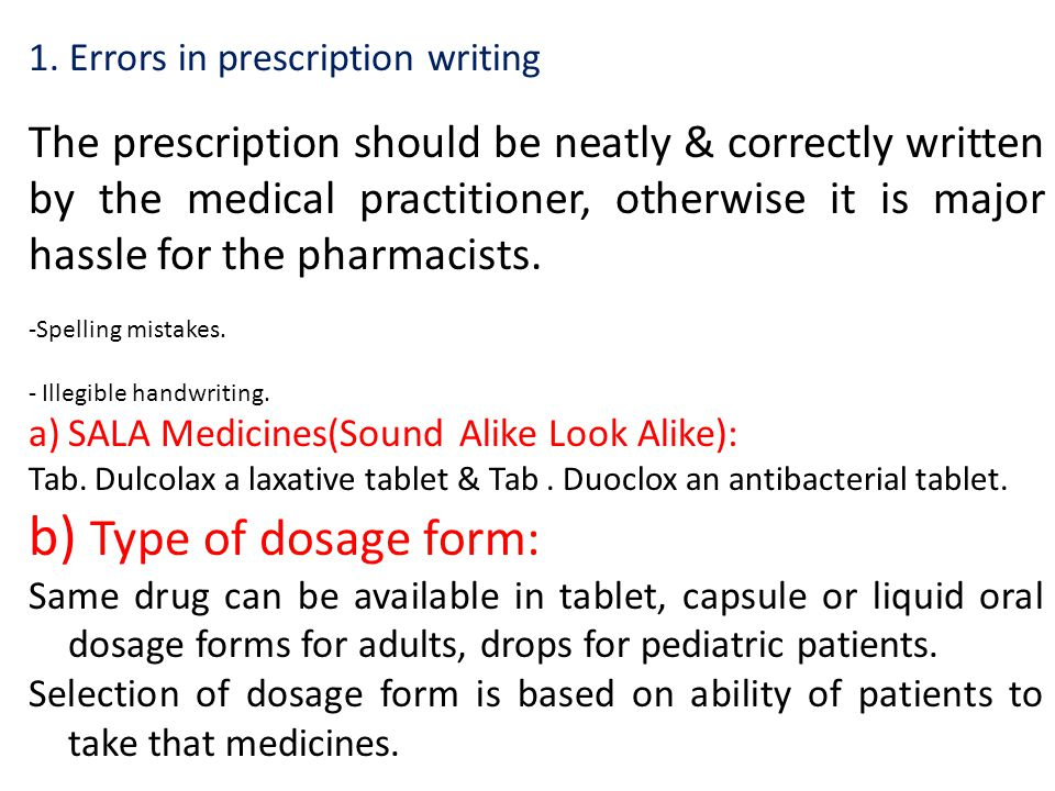 1. Errors in prescription writing The prescription should be neatly & correctly written by the medical practitioner, otherwise it is major hassle for