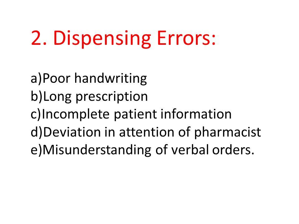 2. Dispensing Errors: a)Poor handwriting b)Long prescription c)Incomplete patient information d)Deviation in attention of pharmacist e)Misunderstandin