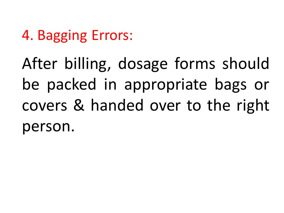 4. Bagging Errors: After billing, dosage forms should be packed in appropriate bags or covers & handed over to the right person.