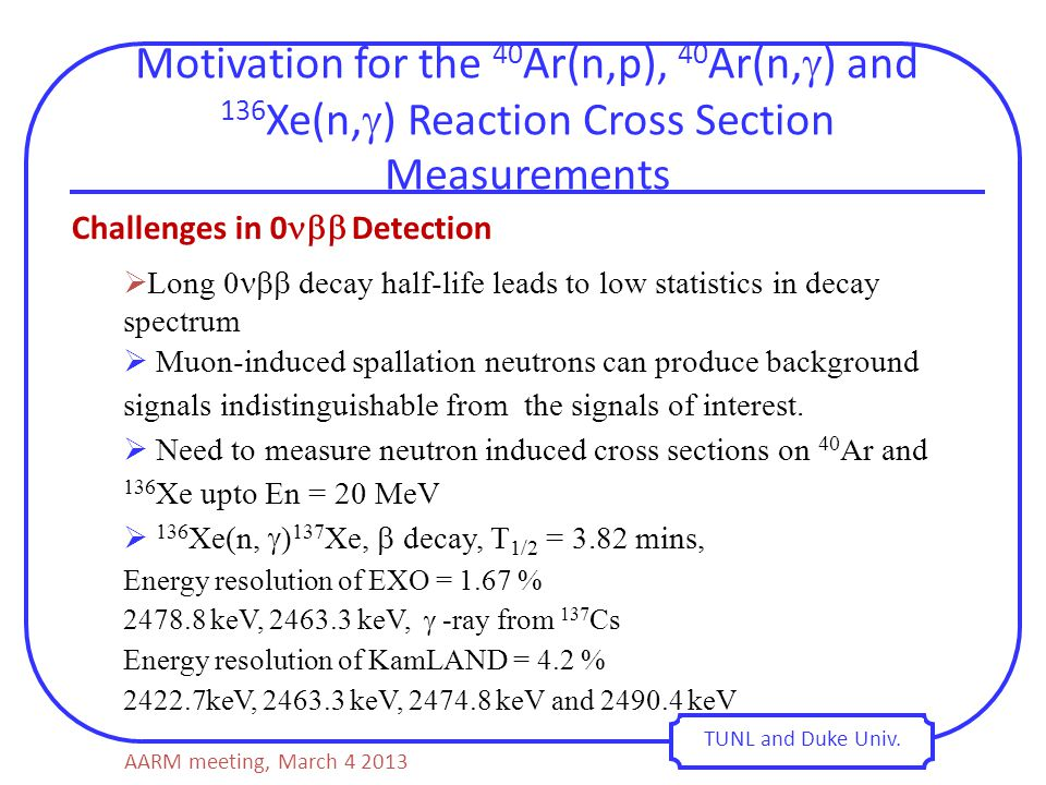 Motivation for the 40 Ar(n,p), 40 Ar(n,  ) and 136 Xe(n,  ) Reaction Cross Section Measurements TUNL and Duke Univ. Challenges in 0  Detection  L